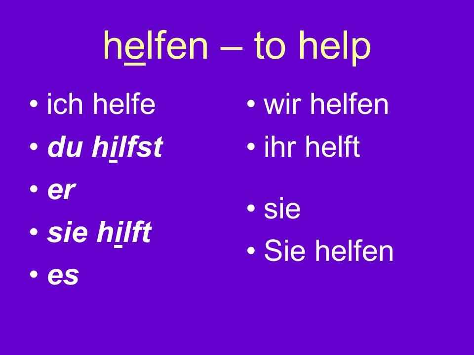 helfen – to help ich helfe du hilfst er sie hilft es wir helfen