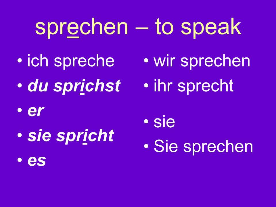 sprechen – to speak ich spreche du sprichst er sie spricht es