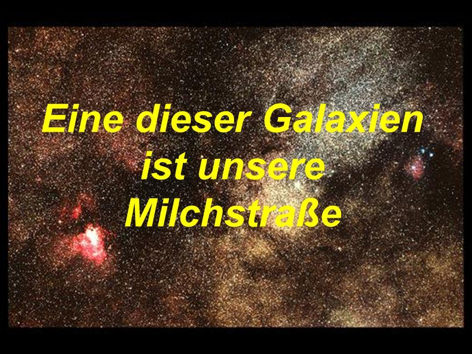 Eine dieser Galaxien ist unsere Milchstraße