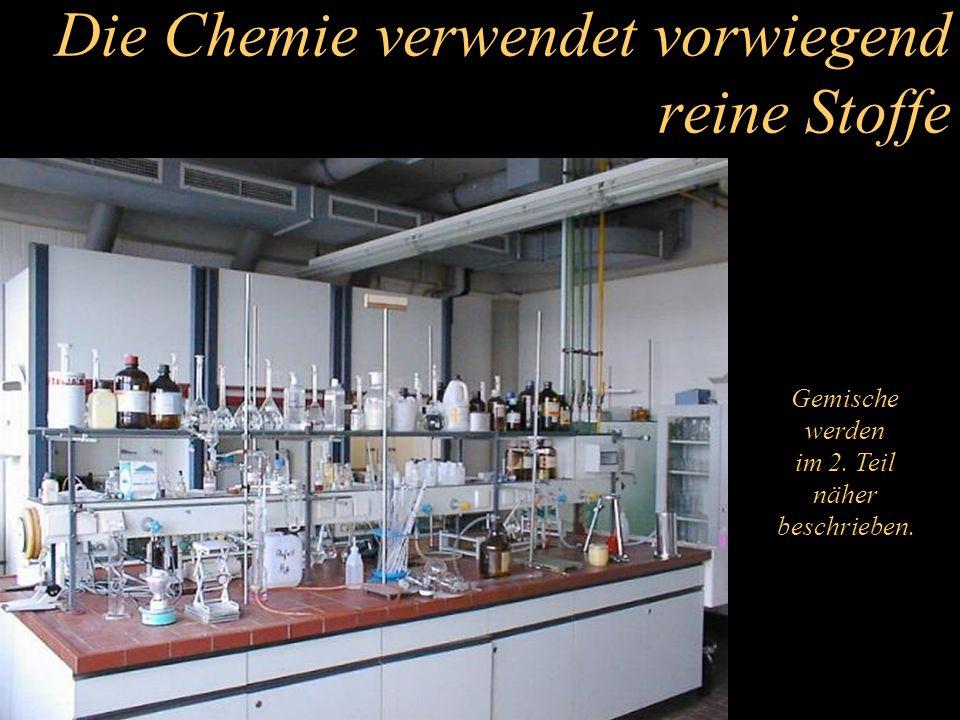 Die Chemie verwendet vorwiegend reine Stoffe