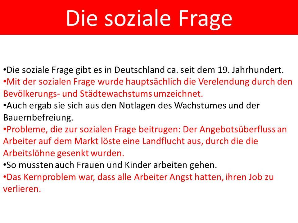 Die soziale Frage Die soziale Frage gibt es in Deutschland ca. seit dem 19. Jahrhundert.