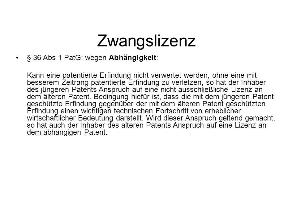 Zwangslizenz § 36 Abs 1 PatG: wegen Abhängigkeit: