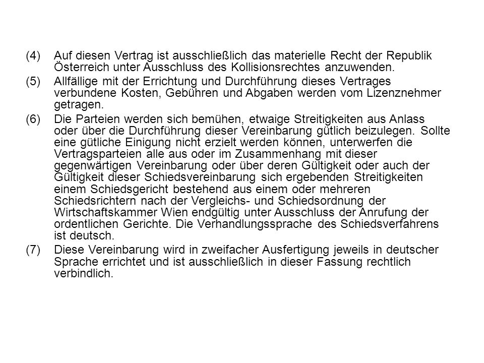(4) Auf diesen Vertrag ist ausschließlich das materielle Recht der Republik Österreich unter Ausschluss des Kollisionsrechtes anzuwenden.