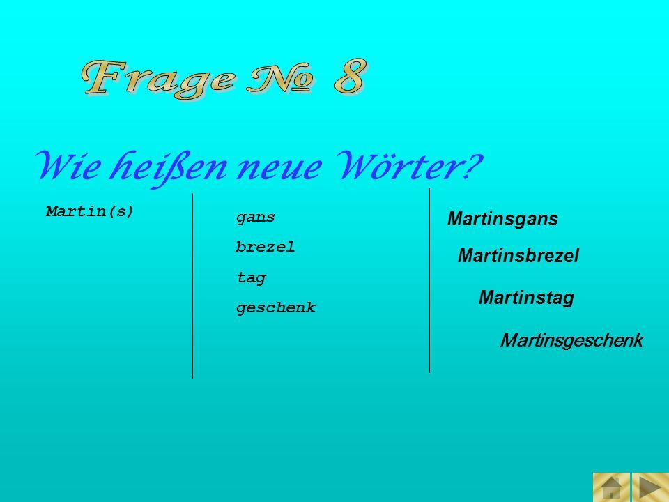 Frage № 8 Wie heißen neue Wörter Martinsgans Martinsbrezel Martinstag