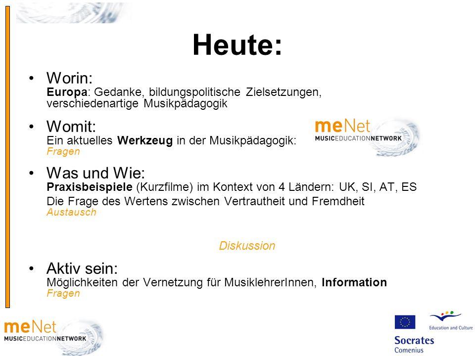 Heute: Worin: Europa: Gedanke, bildungspolitische Zielsetzungen, verschiedenartige Musikpädagogik.