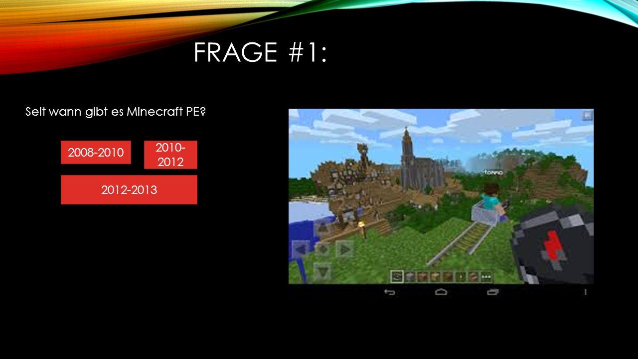 Frage #1: Seit wann gibt es Minecraft PE 2010-2012 2008-2010