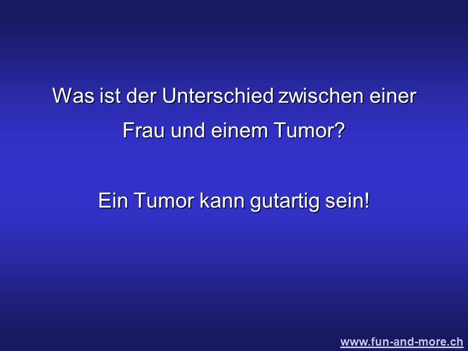 Was ist der Unterschied zwischen einer Frau und einem Tumor