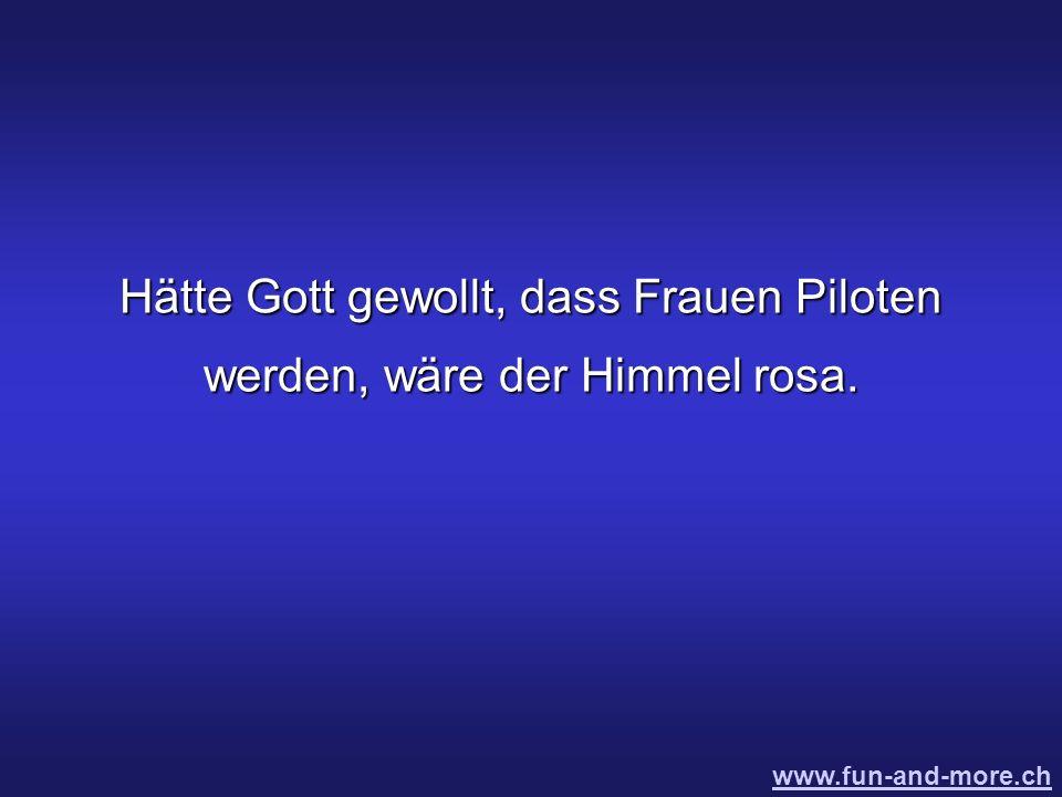 Hätte Gott gewollt, dass Frauen Piloten werden, wäre der Himmel rosa.
