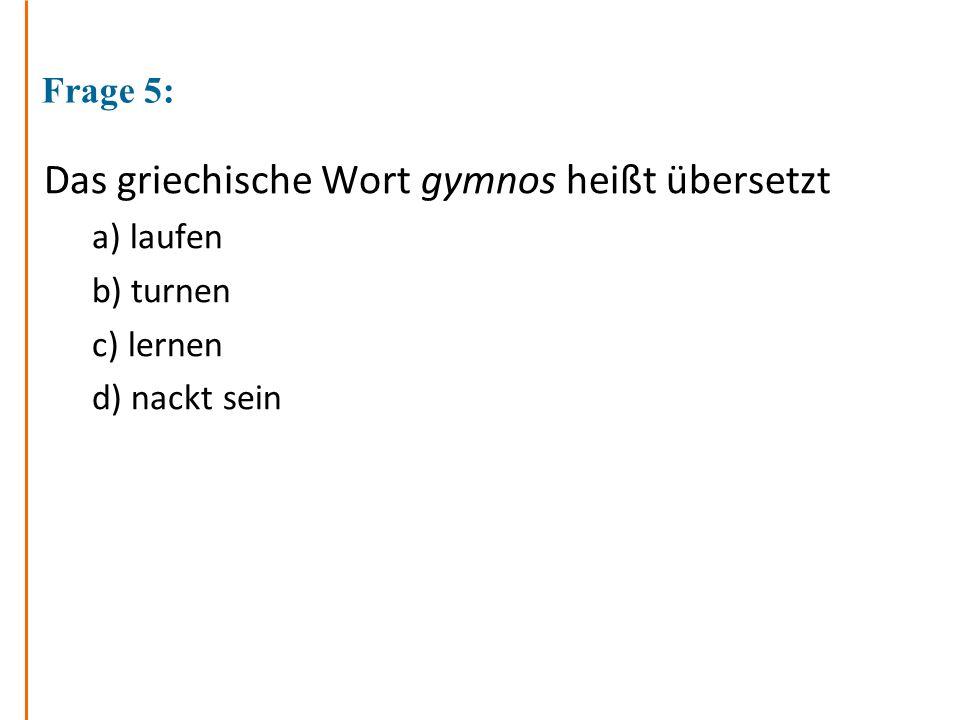 Das griechische Wort gymnos heißt übersetzt
