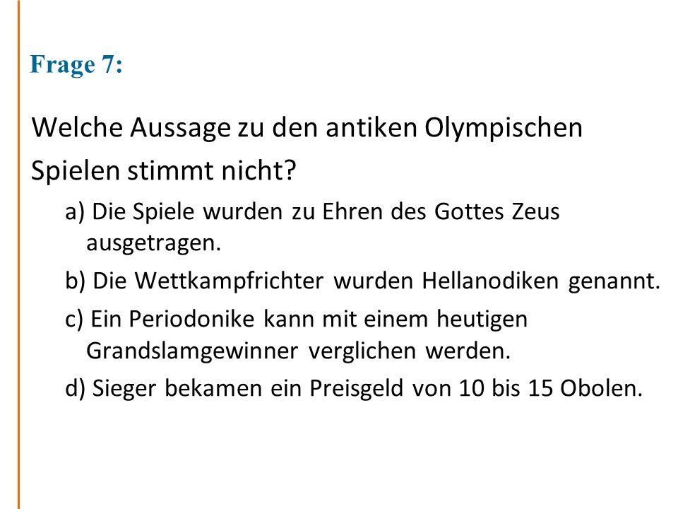 Welche Aussage zu den antiken Olympischen Spielen stimmt nicht