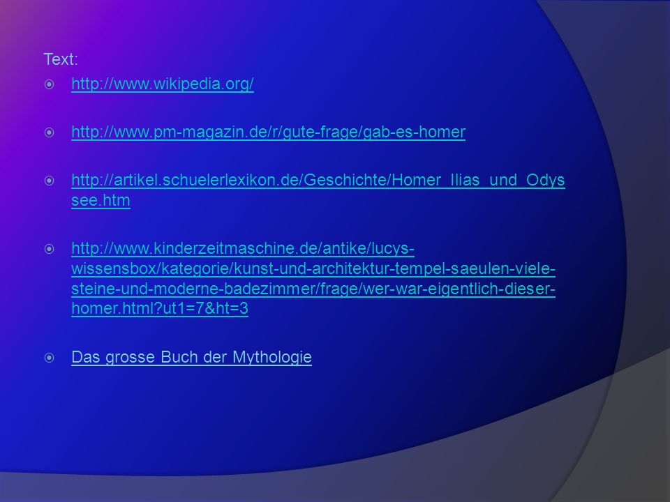 Text: http://www.wikipedia.org/ http://www.pm-magazin.de/r/gute-frage/gab-es-homer.
