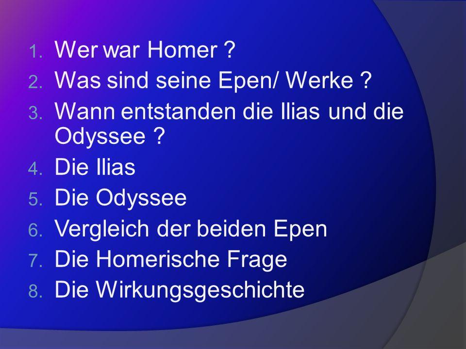 Wer war Homer Was sind seine Epen/ Werke Wann entstanden die Ilias und die Odyssee Die Ilias.