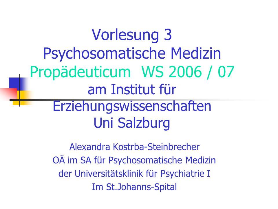 Vorlesung 3 Psychosomatische Medizin Propädeuticum WS 2006 / 07 am Institut für Erziehungswissenschaften Uni Salzburg