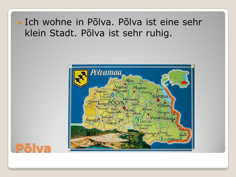 Ich wohne in Põlva. Põlva ist eine sehr klein Stadt