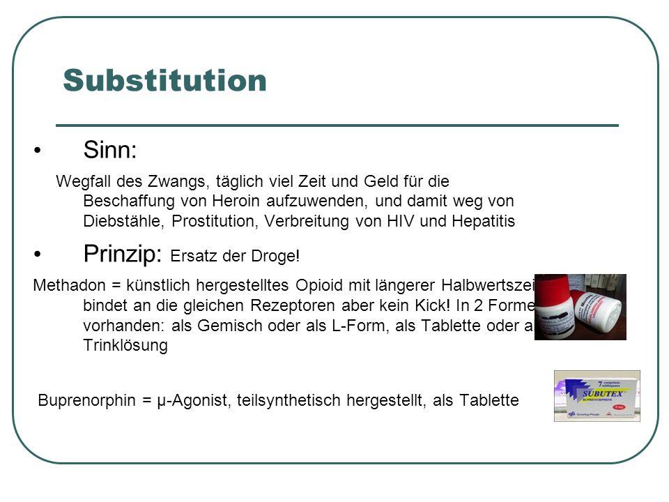 Substitution Sinn: Prinzip: Ersatz der Droge!