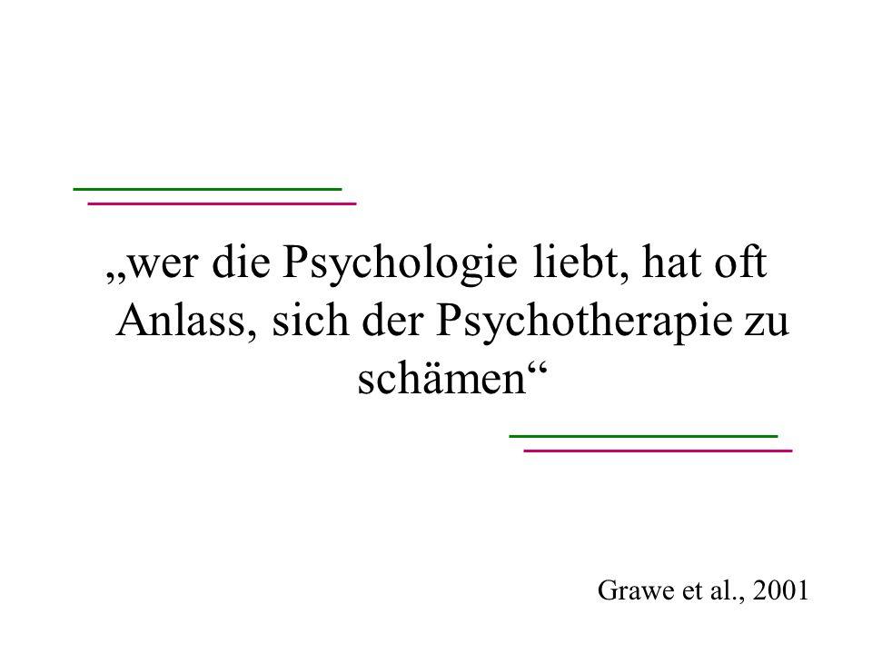 """""""wer die Psychologie liebt, hat oft Anlass, sich der Psychotherapie zu schämen"""