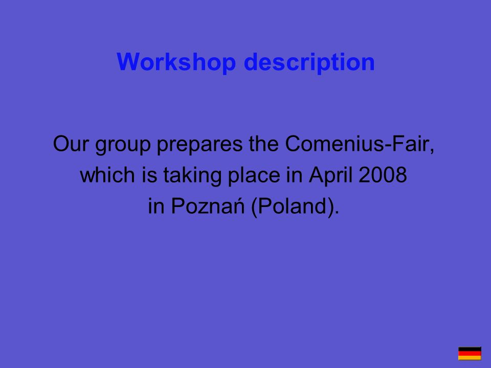 Workshop description Our group prepares the Comenius-Fair,