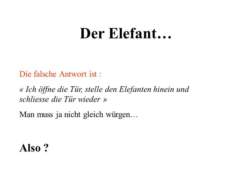 Der Elefant… Also Die falsche Antwort ist :