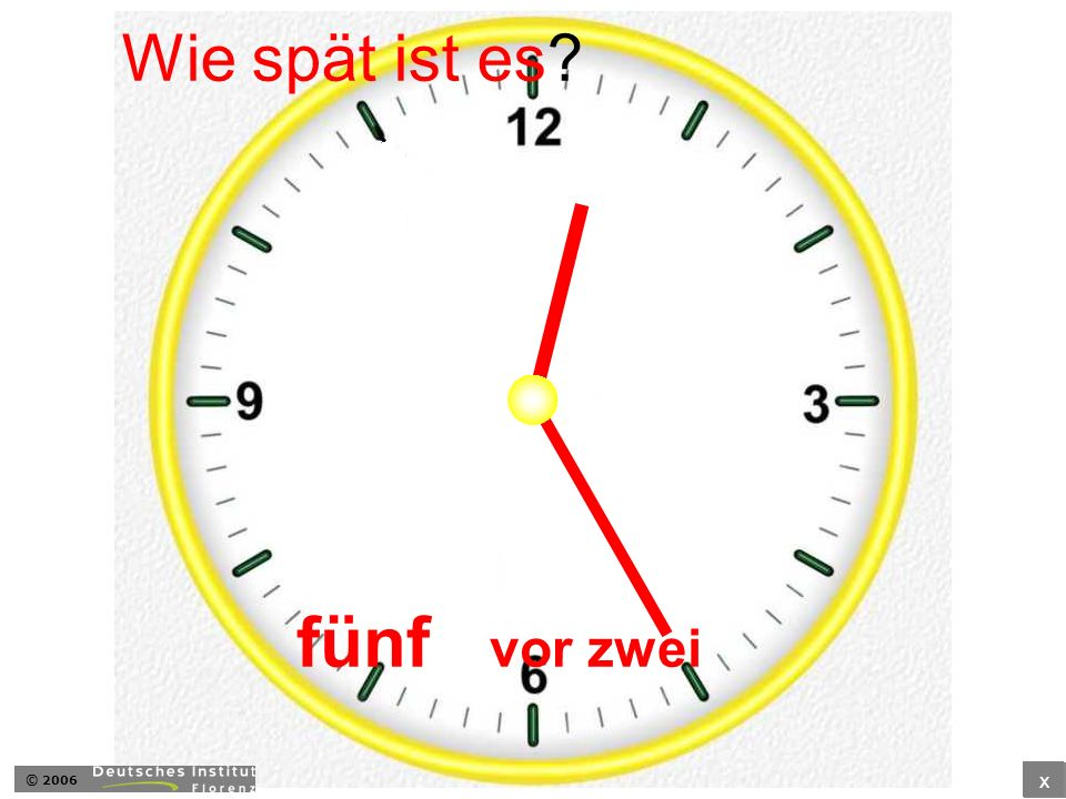 Wie spät ist es fünf vor zwei © 2006 x