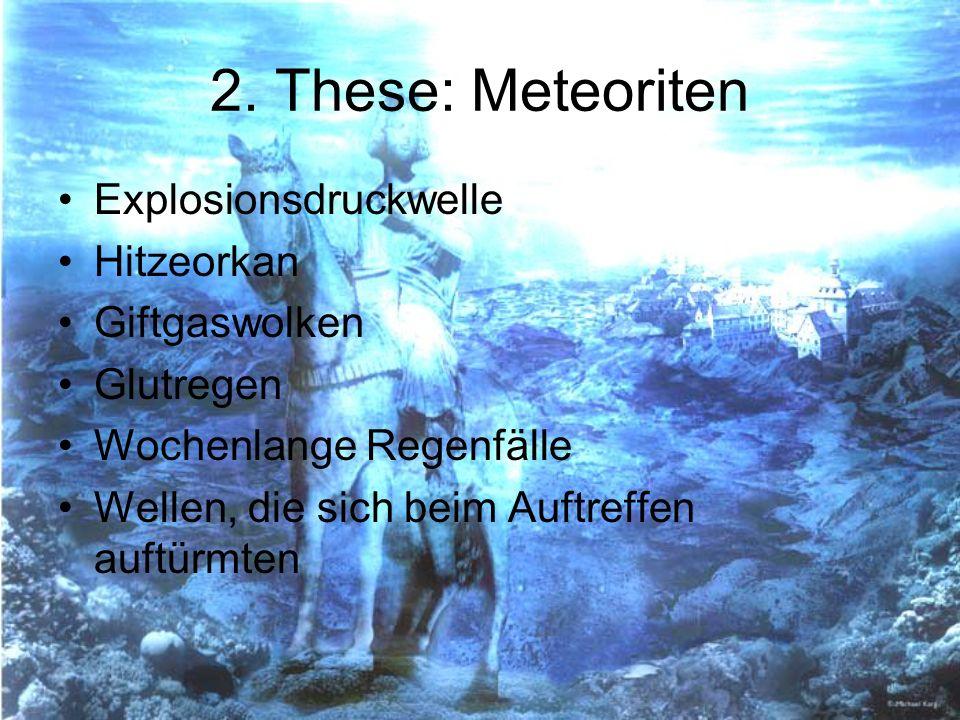 2. These: Meteoriten Explosionsdruckwelle Hitzeorkan Giftgaswolken