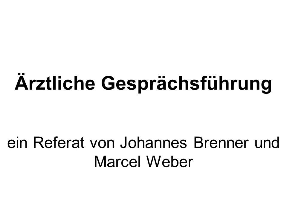 Ärztliche Gesprächsführung ein Referat von Johannes Brenner und Marcel Weber