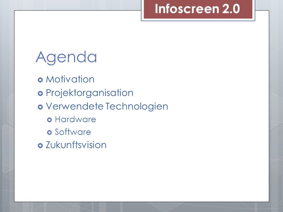 Agenda Infoscreen 2.0 Motivation Projektorganisation