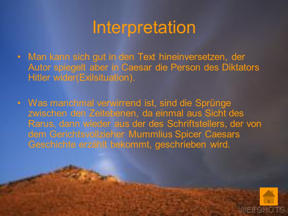 Interpretation Man kann sich gut in den Text hineinversetzen, der Autor spiegelt aber in Caesar die Person des Diktators Hitler wider(Exilsituation).