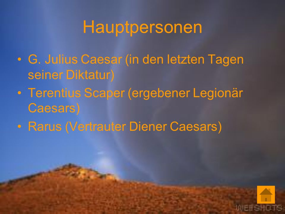 Hauptpersonen G. Julius Caesar (in den letzten Tagen seiner Diktatur)