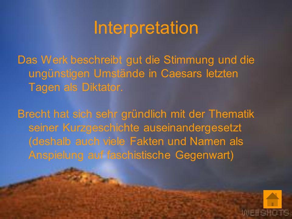 Interpretation Das Werk beschreibt gut die Stimmung und die ungünstigen Umstände in Caesars letzten Tagen als Diktator.