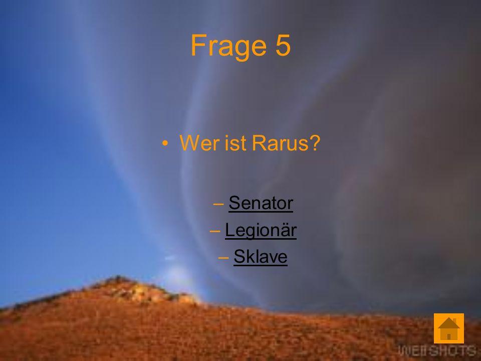 Frage 5 Wer ist Rarus Senator Legionär Sklave