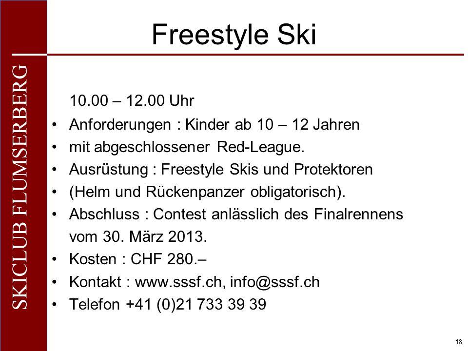Freestyle Ski 10.00 – 12.00 Uhr. Anforderungen : Kinder ab 10 – 12 Jahren. mit abgeschlossener Red-League.