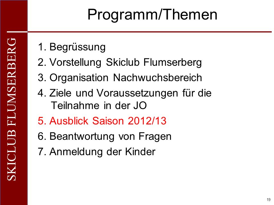 Programm/Themen 1. Begrüssung 2. Vorstellung Skiclub Flumserberg