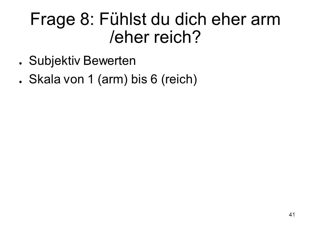 Frage 8: Fühlst du dich eher arm /eher reich