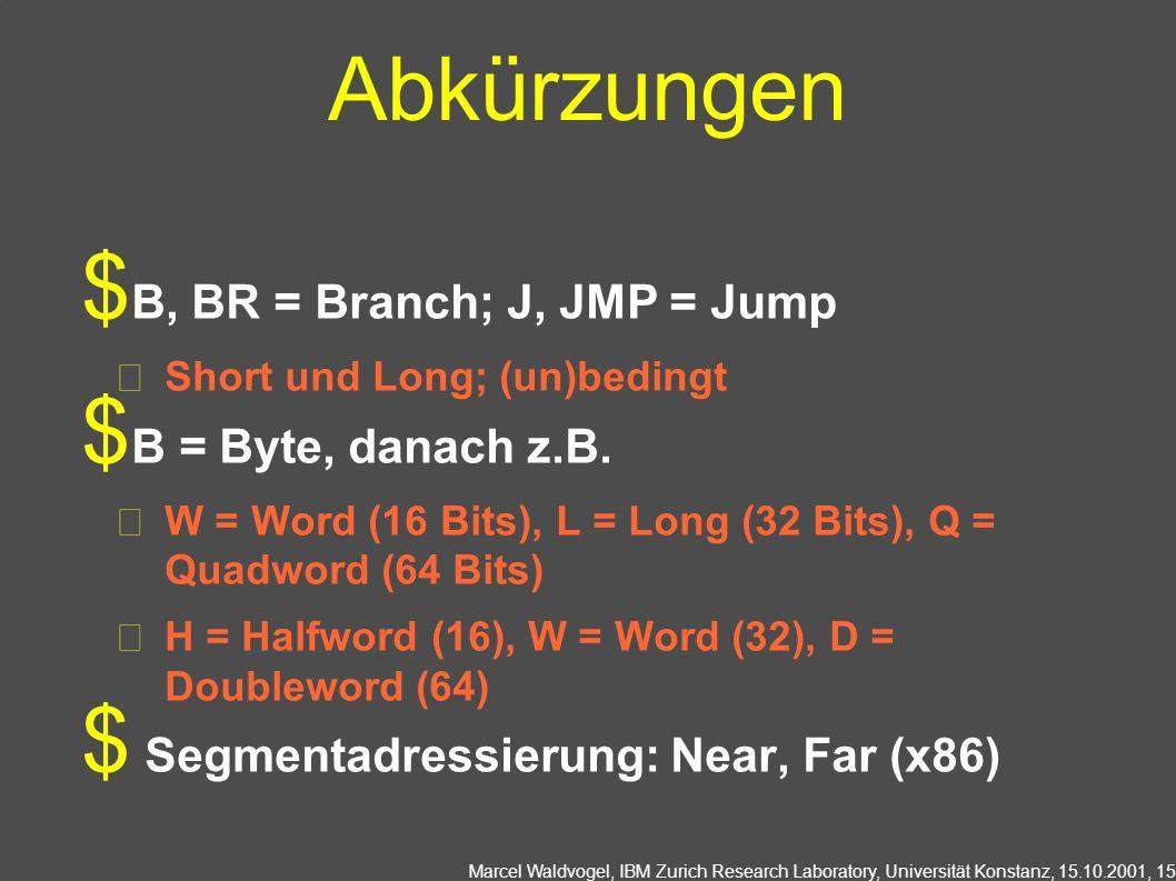 Abkürzungen B, BR = Branch; J, JMP = Jump B = Byte, danach z.B.