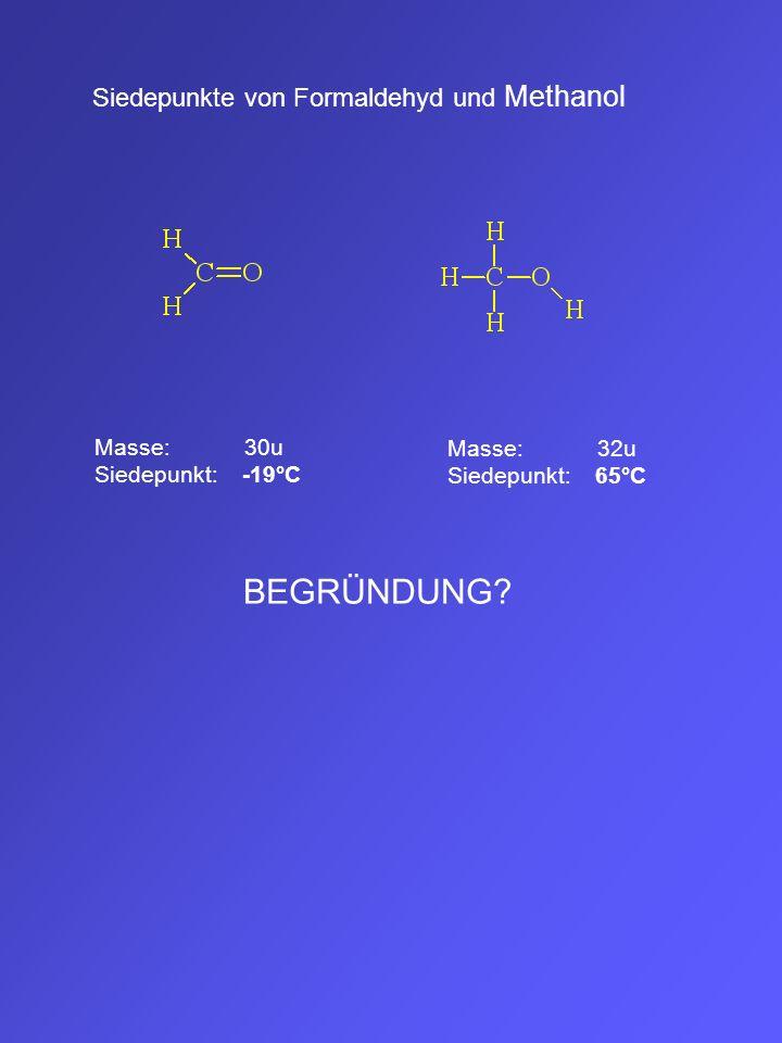 BEGRÜNDUNG Siedepunkte von Formaldehyd und Methanol Masse: 30u