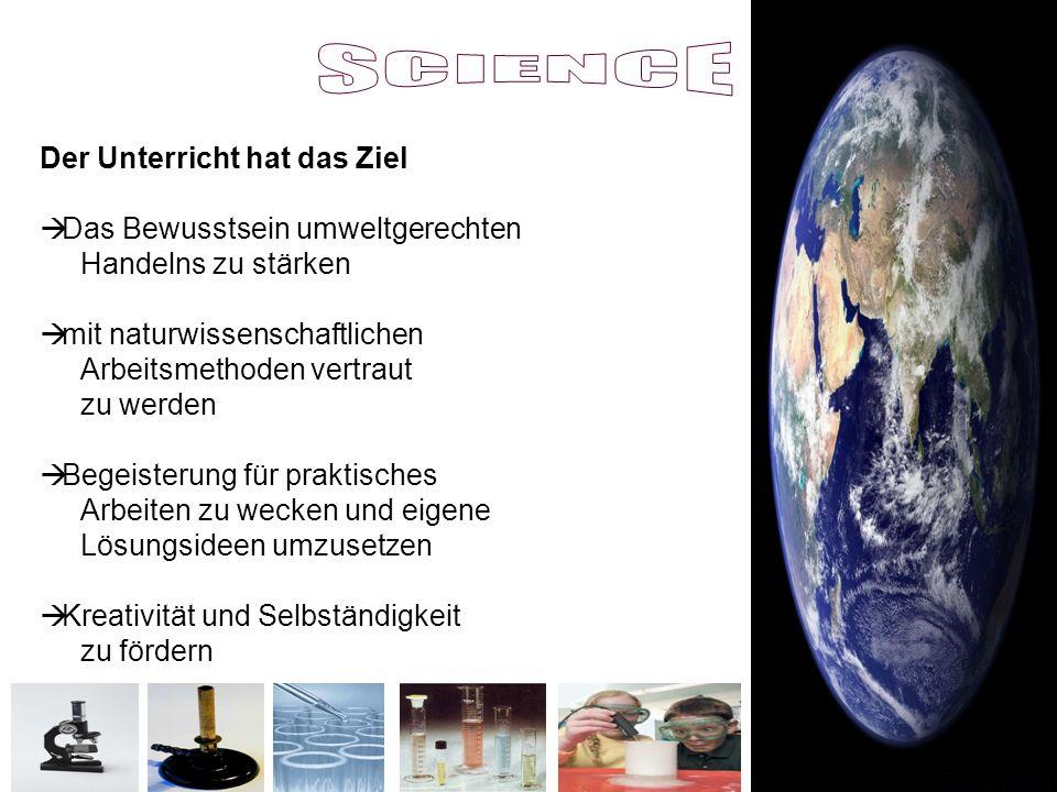 SCIENCE Der Unterricht hat das Ziel Das Bewusstsein umweltgerechten