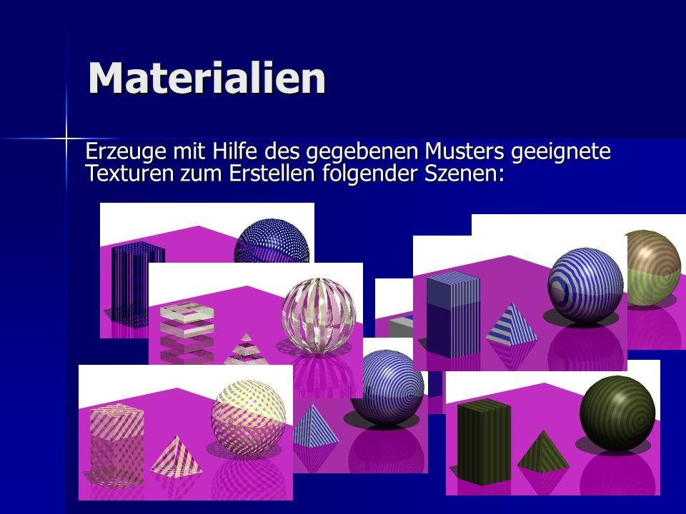 Materialien Erzeuge mit Hilfe des gegebenen Musters geeignete Texturen zum Erstellen folgender Szenen: