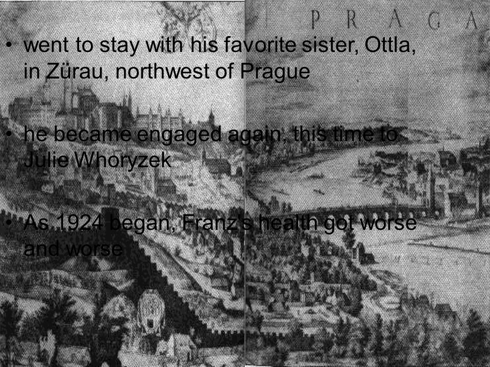 went to stay with his favorite sister, Ottla, in Zürau, northwest of Prague