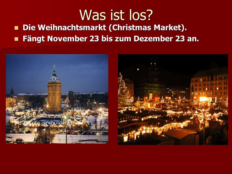 Was ist los Die Weihnachtsmarkt (Christmas Market).