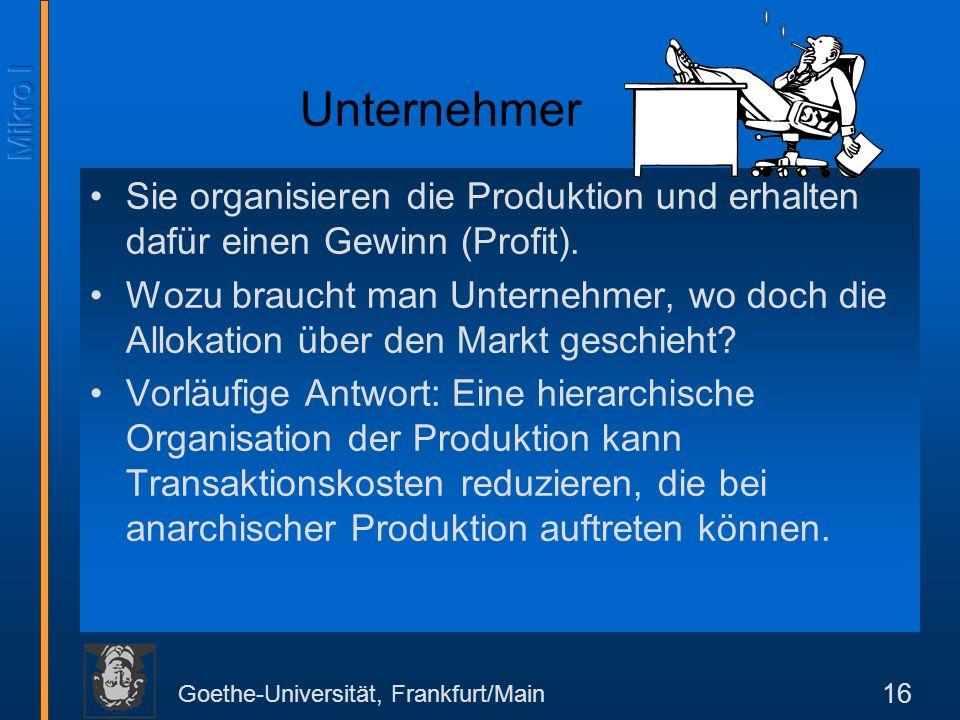 Unternehmer Sie organisieren die Produktion und erhalten dafür einen Gewinn (Profit).