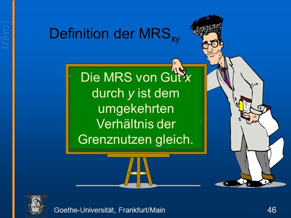Definition der MRSxy Die MRS von Gut x durch y ist dem umgekehrten Verhältnis der Grenznutzen gleich.