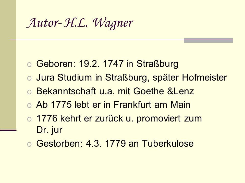 Autor- H.L. Wagner Geboren: 19.2. 1747 in Straßburg