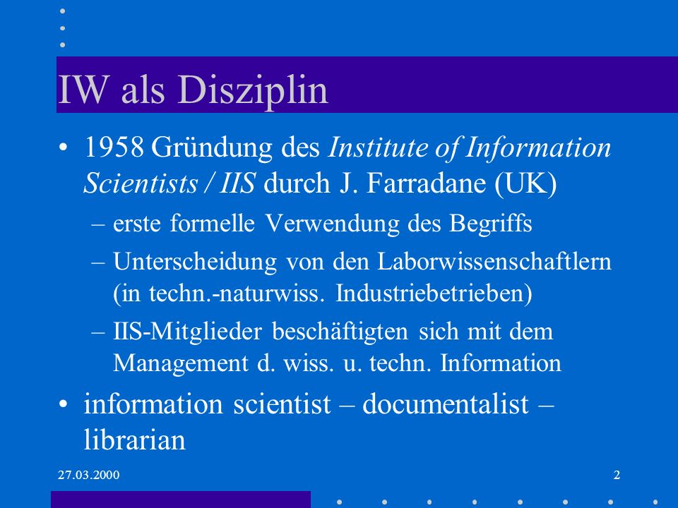 IW als Disziplin 1958 Gründung des Institute of Information Scientists / IIS durch J. Farradane (UK)