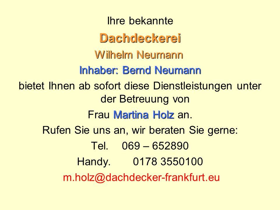 Dachdeckerei Ihre bekannte Wilhelm Neumann Inhaber: Bernd Neumann