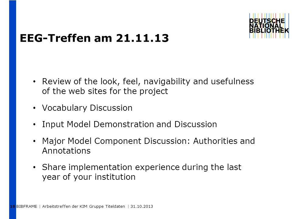 18 EEG-Treffen am 21.11.13. Review of the look, feel, navigability and usefulness of the web sites for the project.
