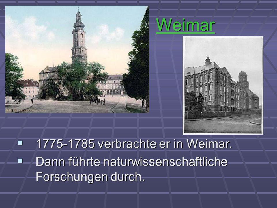 Weimar 1775-1785 verbrachte er in Weimar.