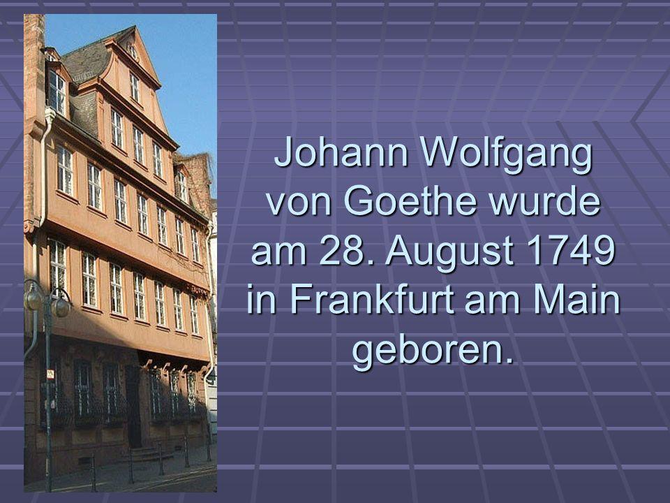 Johann Wolfgang von Goethe wurde am 28