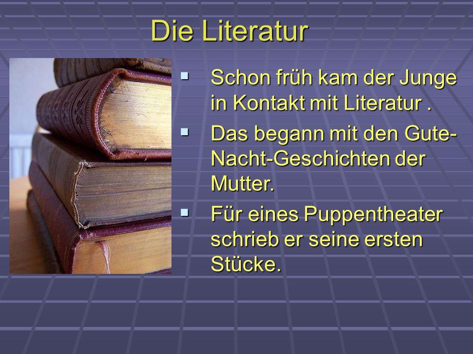 Die Literatur Schon früh kam der Junge in Kontakt mit Literatur .