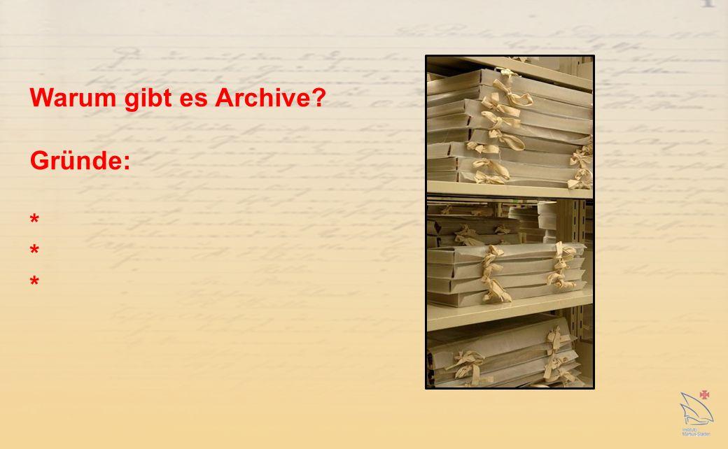 Warum gibt es Archive Gründe: *