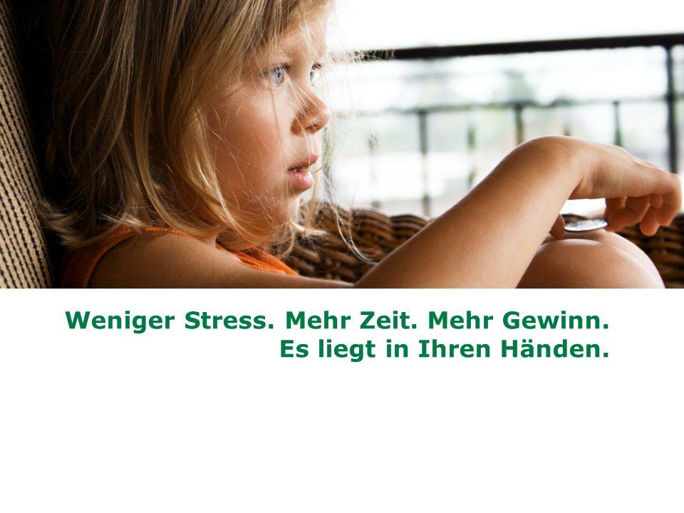Weniger Stress. Mehr Zeit. Mehr Gewinn.